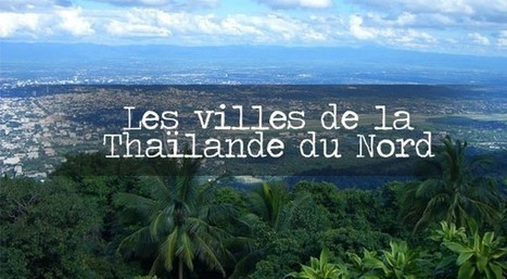 Les villes de la Thaïlande du Nord: Chiang Mai et Chiang Rai. | Voyage Thaïlande-Voyage au pays des merveilles | Scoop.it