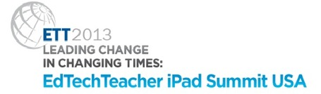 EdTechTeacher iPad Summit USA: Presentation Materials - Leading Change in Changing Times: EdTechTeacher iPad Summit USA | iPads in Education | Scoop.it