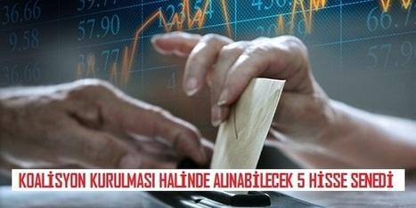 Koalisyon Kurulması Halinde Alınabilecek 5 Hisse Senedi | Borsa (Stock Market) | Scoop.it