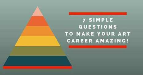 7 Simple Questions to Make Your Art Career Amazing   Art Marketing   Scoop.it
