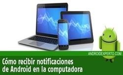 Cómo recibir notificaciones de Android en la computadora | La tecnologia | Scoop.it
