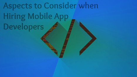 Few Important Aspects to Consider when Hiring Mobile App Developers | android buzz | Scoop.it