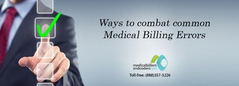 Ways to Combat Common Medical Billing Errors | Medical Billing Company | Scoop.it