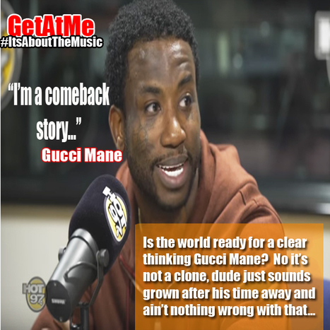 "GetAtMe Gucci Mane ""I'm a comeback story..."" (yes Gucci that you are...) 