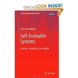 Self-Evolvable Systems: Machine Learning in Social Media (Understanding Complex Systems) | Social Foraging | Scoop.it