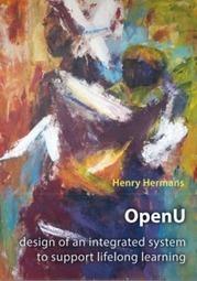 OpenU: ontwerp van een geïntegreerd systeem voor het ondersteunen van een leven lang leren (promotie Henry Hermans) | WilfredRubens.com over leren en ICT | Ontwerpen en begeleiden van afstandsonderwijs | Scoop.it