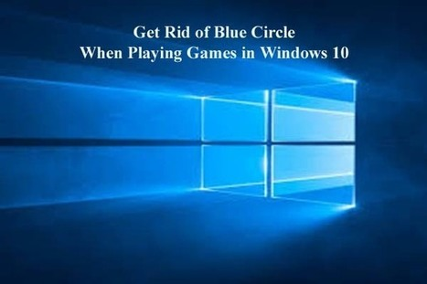 How to Get Rid of Blue Circle When Playing Games in Windows 10 - Fix PC Errors | Fix PC Error | Scoop.it