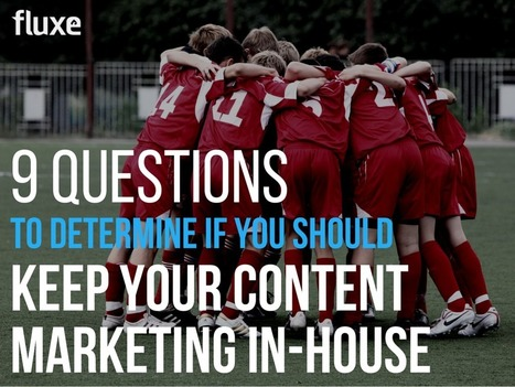 9 Questions to Determine if You Should Keep Your Content Marketing In-House | Content Marketing | Scoop.it