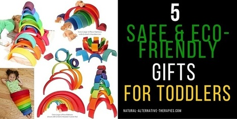My 5 Favorite Safe & Eco Friendly Gifts for Toddlers | Natural Alternative Therapies | Scoop.it