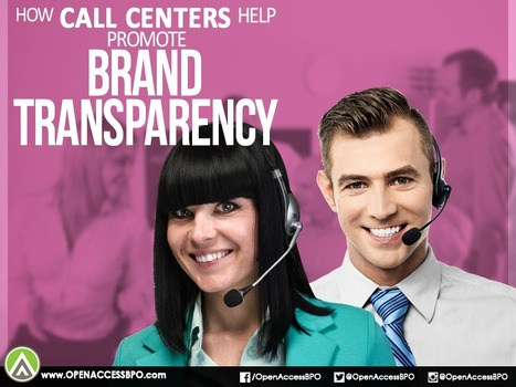 How call centers help promote brand transparency   Open Access BPO   Outsourcing and Customer Service   Scoop.it
