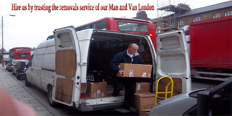 Hire us by trusting the removals service of our Man and Van London | Removal services | Scoop.it