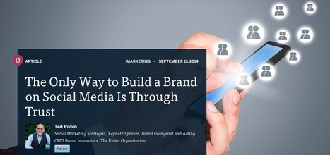 The Only Way to Build a Brand on Social Media is Through Trust by @tedrubin | Relations publiques et communications | Scoop.it