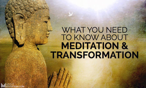 What You Need To Know About Transformation & Meditation - About Meditation | About Meditation | Scoop.it