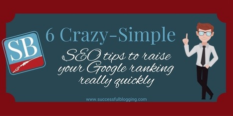 6 Crazy-Simple SEO Tips to Boost Your Google Rankings Really Quickly | SEO | Scoop.it