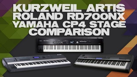 Review and Demo of Kurzweil Artis, Roland RD700NX, and Yamaha CP4 Stage Keyboards | Sonic sense | Scoop.it