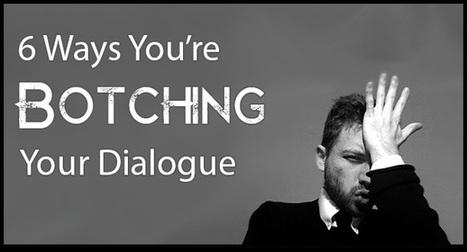 6 Ways You're Botching Your Dialogue | Litteris | Scoop.it