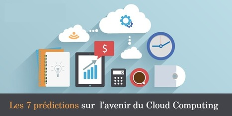 Les 7 prédictions sur l'avenir du Cloud Computing - Hébergeur Cloud | Hebergement Web | Scoop.it