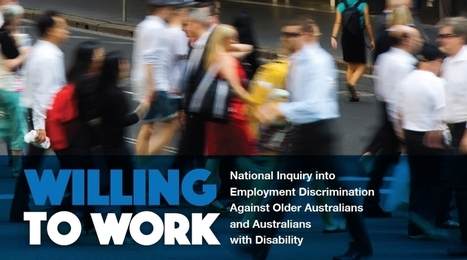 Willing to Work: National Inquiry into Employment Discrimination Against Older Australians and Australians with Disability | Australian Human Rights Commission | Get Ready for Study and Work with NDCO | Scoop.it