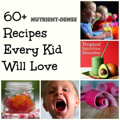 60 Plus Nutrient Dense Recipes Every Kid Will Love | Parenting | Scoop.it
