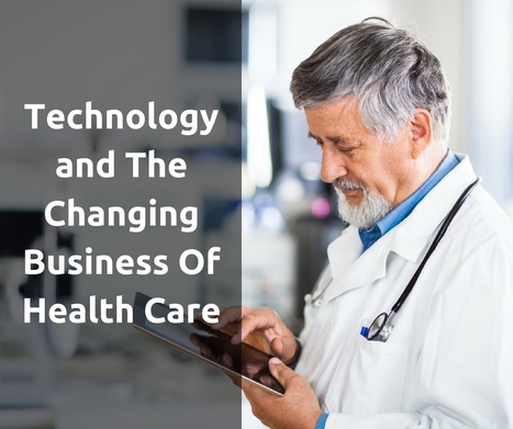 Technology And The Changing Business Of Health Care | Healthcare and Technology news | Scoop.it