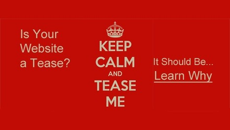 Is Your Website A Tease? It Should Be, Learn Why via @Curagami | Marketing Revolution | Scoop.it