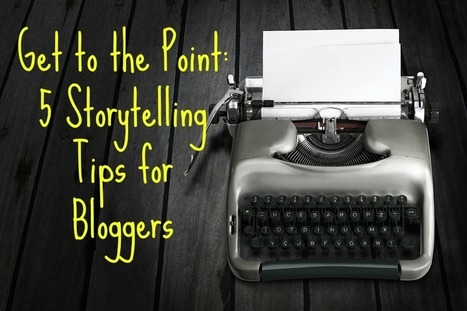 The Best Storytelling Tips for Bloggers and Biz Folks | Education | Scoop.it