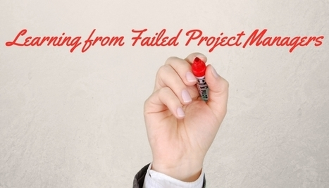 How the experience of failed project managers could be the key to developing a great one? - Project Accelerator News   Articles for project management and agile project management   Scoop.it