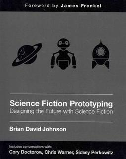 Science Fiction Prototyping: Designing the Future with Science Fiction | Politically Incorrect | Scoop.it