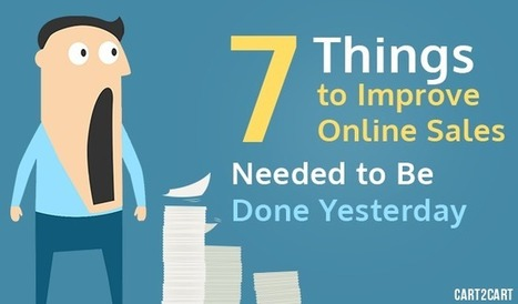 7 Things to Improve Online Sales Needed to Be Done Yesterday   Cart2Cart   Scoop.it