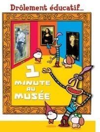 1 minute au musée - Une série animée de 60 épisodes-Arts plastiques-Éduscol   Vie numérique  à l'école - Académie Orléans-Tours   Scoop.it