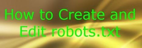 How to Create and Edit robots.txt - CodeToUnlock | WWW.CODETOUNLOCK.COM -Technology Magazine | Scoop.it