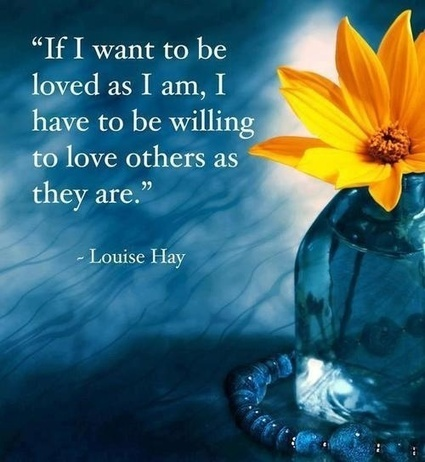 If I want to be loved as I am, I have to be willing to love others as they are. Louise Hay.   Spiritual Empowement   Scoop.it