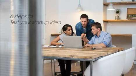 6 Steps to Successfully Test Your Startup's Idea Before You Jump Into it in Full Swing | Business & Marketing | Scoop.it