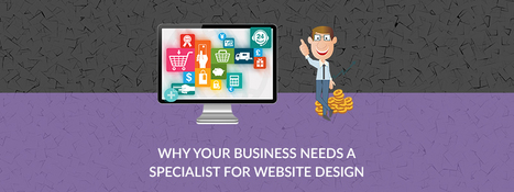 Why your Business Needs a Specialist for Website Design | web design, web development or internet marketing | Scoop.it