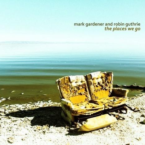 Ride's Mark Gardener, Cocteau Twins' Robin Guthrie releasing 'The ... | Winning The Internet | Scoop.it