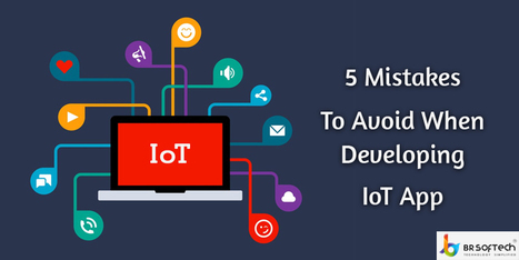 5 Mistakes That Must be Avoided While Developing IoT Application - BR Softech - The Official Blog | BR Softech Pvt.Ltd | Scoop.it