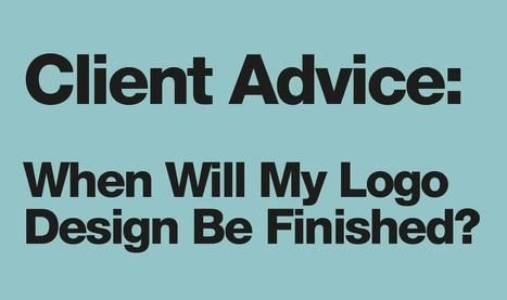 Client Advice: When Will My Logo Design Be Finished? | Design | Scoop.it