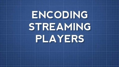 Video Encoding, Streaming and Players | SEO learning platform | Scoop.it