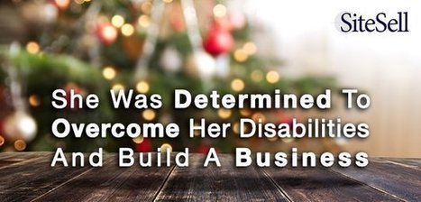 She Was Determined To Overcome Her Disabilities And Build A Business - The SiteSell Blog | The Content Marketing Hat | Scoop.it
