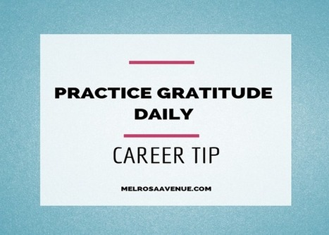 Melrosa Avenue: Career Tip: Practice Gratitude Daily | Career Management and Leadership | Scoop.it