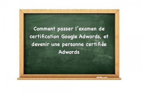 Google Adwords : Comment réussir les examens de certification Adwords ? - #Arobasenet.com | Chiffres et infographies | Scoop.it