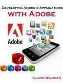 Smashwords – Developing Android Applications with Adobe Tools —a book by Claire Wildman | books | Scoop.it