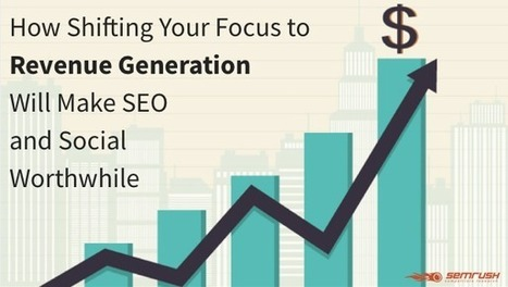 How Shifting Your Focus to Revenue Generation Will Make SEO & Social Worthwhile - SEMrush Blog | Public Relations & Social Media Insight | Scoop.it
