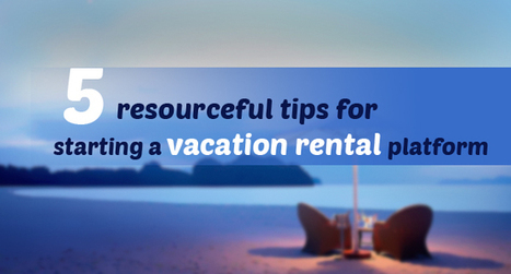 5 resourceful tips for starting up your vacation rental platform | Airbnb Clone Script,Vacation Rental Software,Apartment rental software | Scoop.it