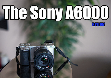 The Sony A6000 Digital Camera Review. Sony steps it up again! by Steve Huff | STEVE HUFF PHOTOS | Michael Petersen photography | Scoop.it