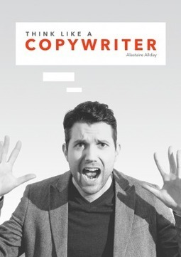 Think like a copywriter - Free eBook by Alastaire Allday | Scrivere | Scoop.it