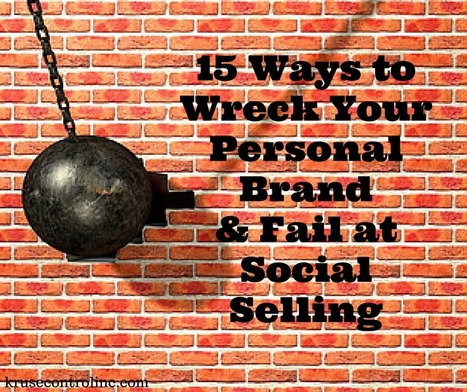 15 Ways to Wreck Your Personal Brand, Fail at Social Selling | Google Plus and Social SEO | Scoop.it
