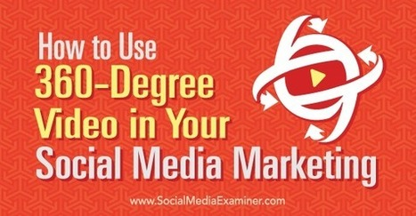 How to Use 360-Degree Video in Your Social Media Marketing | Nationwide SEO | Social Media Video | Scoop.it