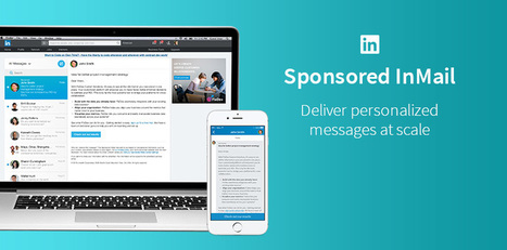 LinkedIn Sponsored InMail Is Now Available to All Marketers through LinkedIn Campaign Manager | Linkedin for Business Marketing | Scoop.it