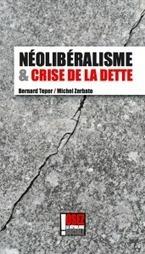 Néolibéralisme et crise de la dette, par Bernard Teper et Michel Zerbato | fin de l'euro et économie | Scoop.it